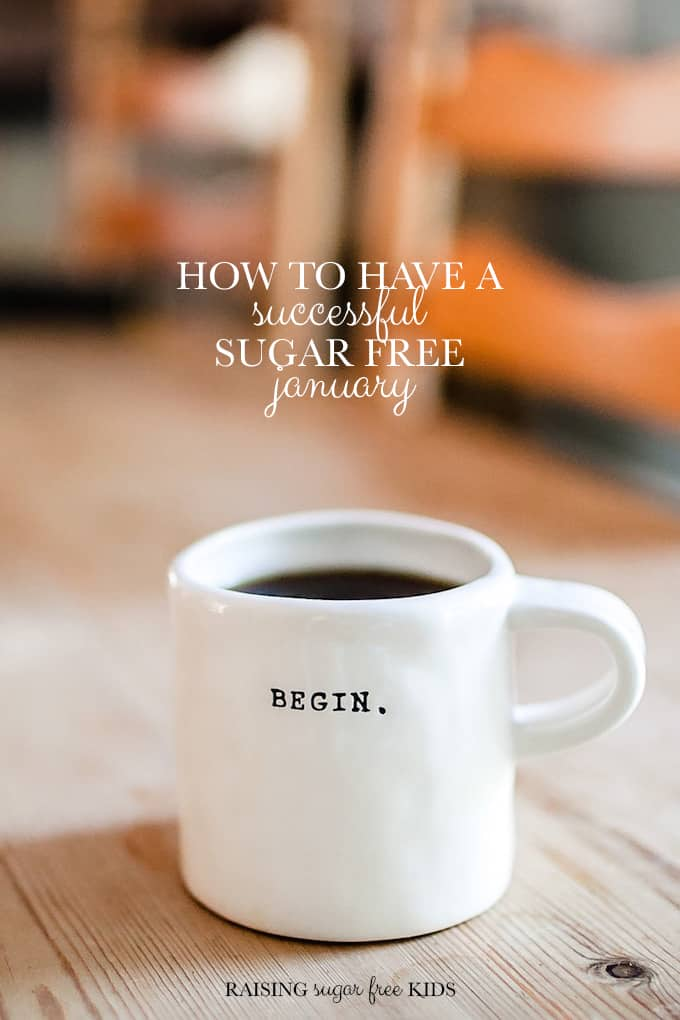 How to Have a Successful Sugar Free January   Raising Sugar Free Kids - my top tips to ensure your New Year's Resolution sticks! #sugarfreejanuary #sugarfree #healthy